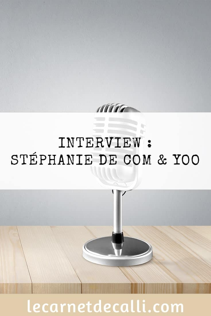 Interview : Stéphanie de Com & yoo